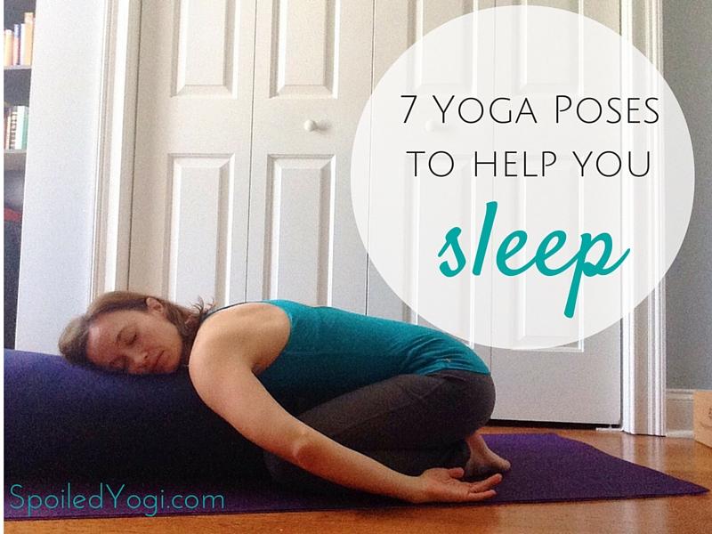 7 Yoga Poses To Help You Sleep Spoiled Yogi